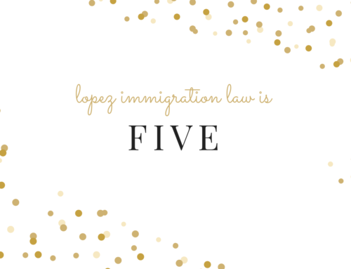 Lopez Immigration Law Celebrates its Fifth Anniversary